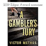 A Gambler's Jury by Victor Methos, a legal thriller, 2019 Edgar Award nominee for Best Novel