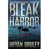 Bleak Harbor by Bryan Gruley: An electric bolt of suspense, packed with twists and surprises. Gruley's plot races along, powered by characters—big and small—who truly crackle.—Gillian Flynn, #1 New York Times bestselling author of Gone Girl