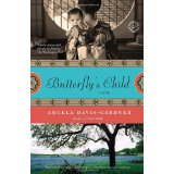 Butterfly's Child by Angela Davis-Gardner: This spectacular novel manages to be many things at once: an exploration of race and difference; a viscerally tragic love story; a sweeping, authoritative portrait of late 19th century Midwestern life; a poignant inquiry into the burdens and hardships of women; and a clever reimagining of Puccini's opera.—Jennifer Egan, Pulitzer Prize-winning author of A Visit from the Goon Squad