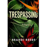 Trespassing by Brandi Reeds, an Amazon Charts bestselling novel of psychological suspense