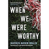 When We Were Worthy by Marybeth Mayhew Whalen: Evoking Emmy limited-series winner Big Little Lies, Whalen's novel is about a Georgia town ripped apart when an outcast boy kills three cheerleaders in a car accident, bringing secrets and simmering tensions to the surface.—The Hollywood Reporter